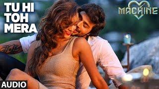 Download Tu Hi Toh Mera Full Audio Song | Machine | Mustafa & Kiara Advani | Nakash Aziz & Shashaa Tirupati Video