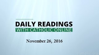 Download Daily Reading for Saturday, November 26th, 2016 HD Video