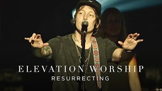 Download Elevation Worship - Resurrecting (Live) Video
