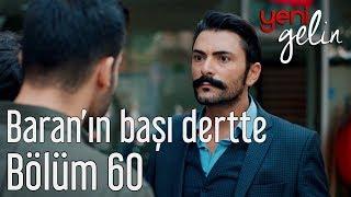 Download Yeni Gelin 60. Bölüm - Baran'ın Başı Dertte Video