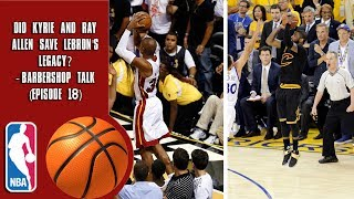 Download Did Kyrie and Ray Allen Save Lebron's Legacy? - Barbershop talk (Episode 18) Video