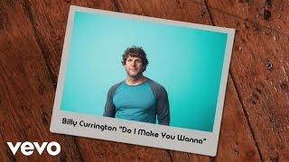 Download Billy Currington - Do I Make You Wanna Video