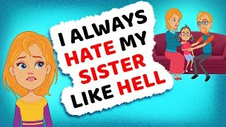 Download I ALWAYS HATE MY SISTER LIKE HELL | ACTUALLY HAPPENED | MY STORY ANIMATED | REAL ANIMATED STORIES Video