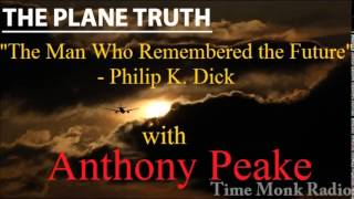 Download Anthony Peake - ″The Man Who Remembered the Future″ - Philip K. Dick ~ The Plane Truth ~ PTS3098 Video