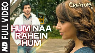 Download Hum Naa Rahein Hum FULL VIDEO Song | Mithoon | Creature 3D | Benny Dayal | Bollywood Songs Video