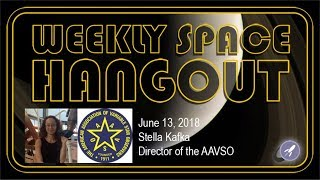 Download Weekly Space Hangout: June 13, 2018: Stella Kafka, Director of the AAVSO Video