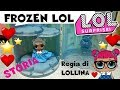 LOL SURPRISE #56 FROZEN LOL storia bambole By Lara, Barbara e LOLLINA