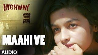 Download A.R Rahman Maahi Ve Full Song (Audio) Highway   Alia Bhatt, Randeep Hooda   Imtiaz Ali Video