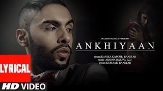 Download ANKHIYAAN Lyrical Video Song | Raxstar & Kanika Kapoor | Latest Song 2016 | T-Series Video
