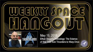 Download Weekly Space Hangout: May 16, 2018: Ethan Siegel's Treknology: The Science of Star Trek Video