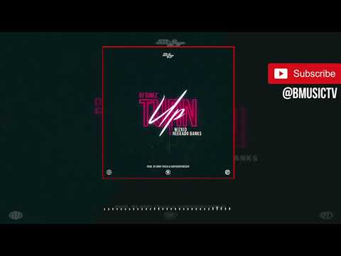 DJ Tunez - Turn Up Ft. Wizkid x Reekado Banks (OFFICIAL AUDIO 2018)
