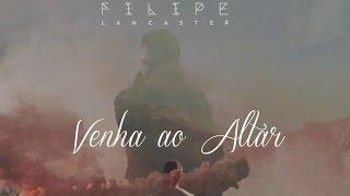 Download Filipe Lancaster - Venha Ao Altar - (O Come to the Altar) Lyric Video Video