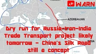 Download Dry run for Russia-Iran-India Trade Transport pr. likely tomorrow -China's Silk Road still a concept Video