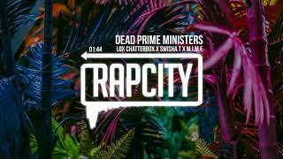 Download Lox Chatterbox x Swisha T x M.I.M.E - Dead Prime Ministers (Prod. Noax) Video