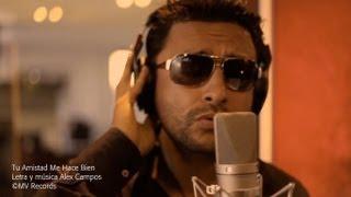 Download Tu Amistad Me Hace Bien (Video Oficial) - Alex Campos Video