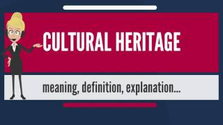 Download What is CULTURAL HERITAGE? What does CULTURAL HERITAGE mean? CULTURAL HERITAGE meaning & explanation Video