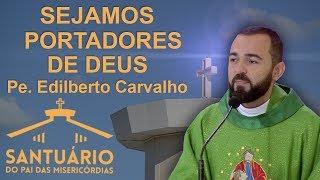 Download Sejamos portadores de Deus - Pe. Edilberto Carvalho (17/10/17) Video