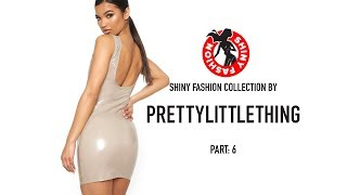 Download Shiny Fashion [PrettyLittleThing] P. 6 Video