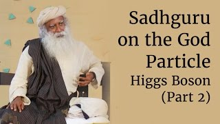 Download Sadhguru on the God Particle - Higgs Boson (Part 2) Video