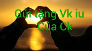 Download Gửi tặng vk iu of ck - Ck mãi yêu vk Video