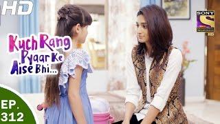 Download Kuch Rang Pyar Ke Aise Bhi - कुछ रंग प्यार के ऐसे भी - Ep 312- 10th May, 2017 Video