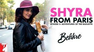 Download Shyra From Paris | Episode 5: Adventures Of The Baguette | Befikre | Vaani Kapoor Video