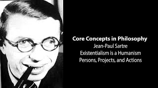 Download J-P Sartre, Existentialism Is Humanism | Persons, Projects, and Actions | Philosophy Core Concepts Video