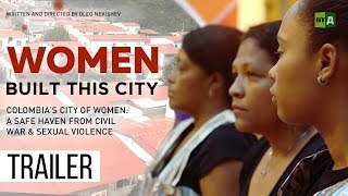 Download Women Built This City. Colombian women's refuge from war & rape (Trailer) Video