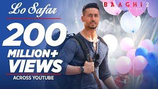 Download Full Video: Lo Safar Song | Baaghi 2 | Tiger Shroff | Disha P | Mithoon | Jubin N | Ahmed K |Sajid N Video