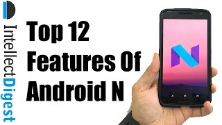 Download Top 12 Android N Nougat Features | Intellect Digest Video