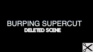 Download Burping Supercut (Deleted Scene) for The Movie Buff Video