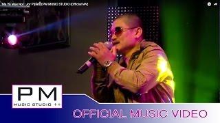 Download မာယါ့မူးဏင္-က်ဝ္ေပုဟ္:Ma Ya Mue Nor-Jor Pi(จ่อปี๋):(Official MV) Video