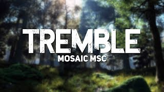 Download Mosaic MSC - Tremble (Official Lyrics) Video