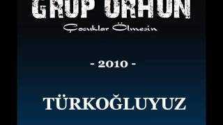 Download TÜRKOĞLUYUZ -Grup ORHUN- Video
