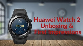 Download Huawei Watch 2 Unboxing & First Impressions Video
