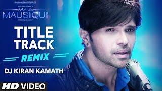 Download AAP SE MAUSIIQUII Title Song (Remix) Himesh Reshammiya | Remixed DJ Kiran Kamath | T-Series Video