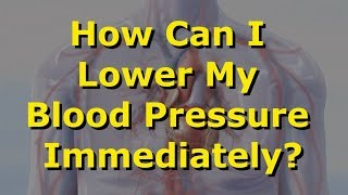 Download How Can I Lower My Blood Pressure Immediately? Video