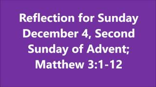 Download Reflection for Sunday December 4, Second Sunday of Advent; Matthew 3:1-12 Video