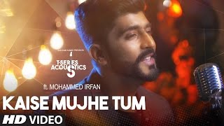 Download Kaise Mujhe Tum Video Song | Mohammed Irfan | T-Series Acoustics | Hindi Song 2017 Video
