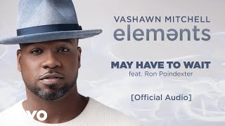 Download VaShawn Mitchell - May Have to Wait ft. Ron Poindexter Video