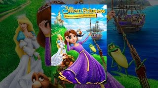 Download The Swan Princess: Princess Tomorrow, Pirate Today Video