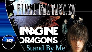 Download Imagine Dragons    Stand By Me    Final Fantasy XV    Live version    HD Video