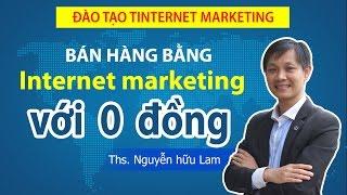 Download Internet Marketing với 0 VNĐ, Kinh doanh Online với 0 VNĐ Video