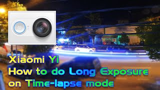Download Xiaomi Yi: How to do Long Exposure on time-lapse Video