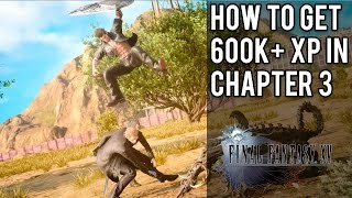 Download How To Get 600,000+ XP As Early As Chapter 3 | Final Fantasy 15 Video