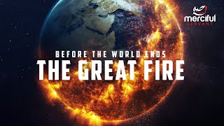 Download THE GREAT FIRE BEFORE THE WORLD ENDS Video