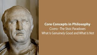 Download Cicero on What Is Genuinely Good and What Is Not (Stoic Paradoxes) - Philosophy Core Concepts Video
