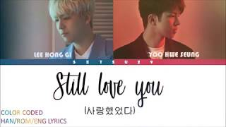 Download Lee Hong Gi (이홍기) & Yoo Hwe Seung (유회승) -STILL LOVE YOU (사랑했었다) [COLOR CODED] HAN/ROM/ENG LYRICS Video