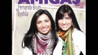 Download Canção para minha amiga - Fernanda Brum e Eyshila Video