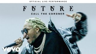 Download Future - ″Call The Coroner″ Official Live Performance | Vevo Video